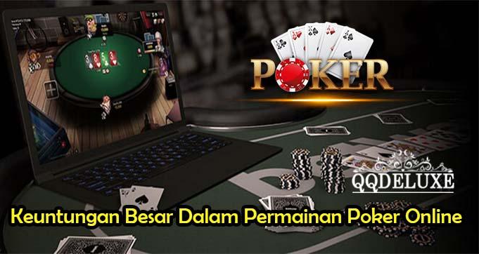 Keuntungan Besar Dalam Permainan Poker Online