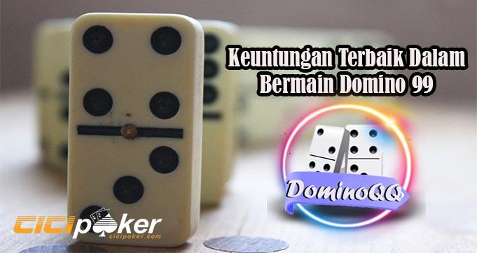 Keuntungan Terbaik Dalam Bermain Domino 99