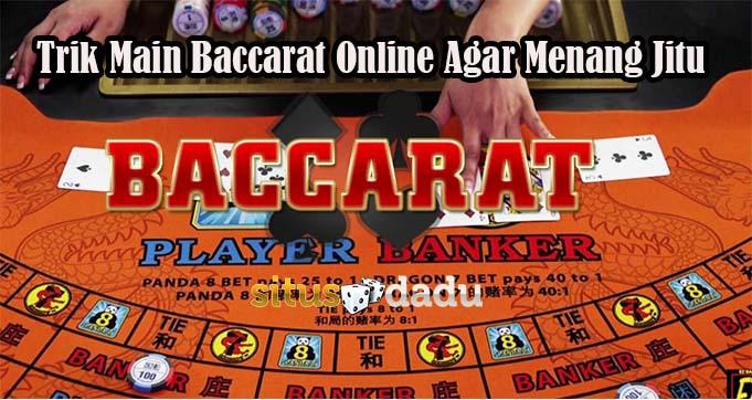 Trik Main Baccarat Online Agar Menang Jitu